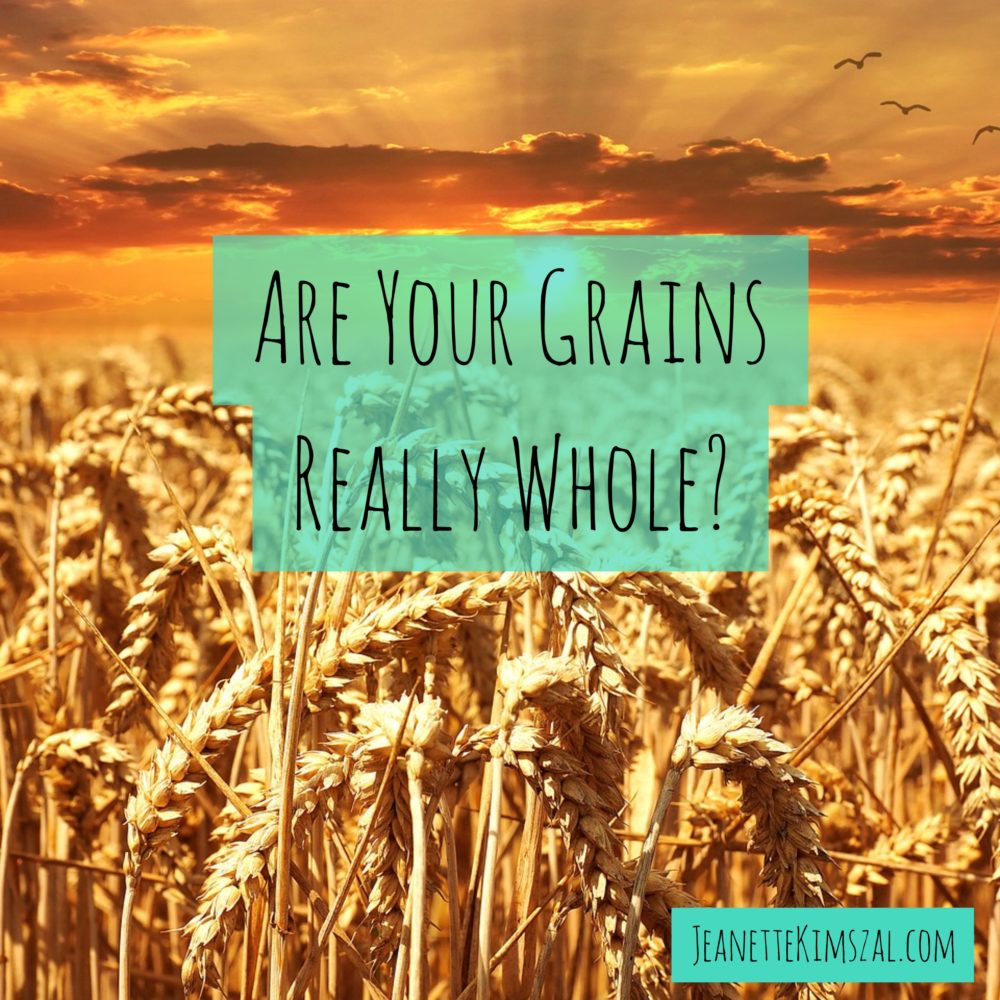 Are Your Grains Really Whole?