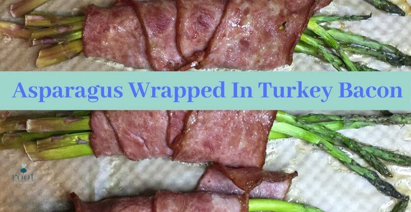 """Picture of Asparagus wrap with Turkey Bacon and the words """"Asparagus Wrapped In Turkey Bacon"""" 