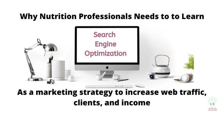 """Computer with words """"Search Engine Optimization"""" on the screen and Black Letters saying """"Why Nutrition professionals need to learn SEO as a marketing strategy to increase traffic, clients, and income"""" Affordable SEO Packages Every Nutrition Professional Needs To Learn 